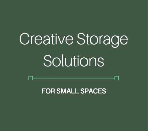 Creative storage solutions for small spaces the real for Creative small space storage solutions